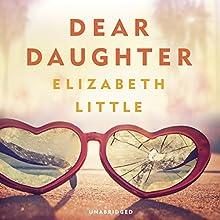 Dear Daughter Audiobook by Elizabeth Little Narrated by Bonnie Dennison