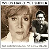 When Harry Met Sheila: The Autobiography of Sheila Steafel