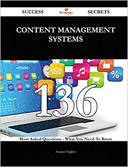 Content Management Systems 136 Success Secrets: 136 Most Asked Questions On Content Management Systems - What You Need To Know