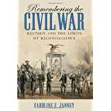 Remembering the Civil War: Reunion and the Limits of Reconciliation (Littlefield History of the Civil War Era)...
