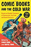 img - for Comic Books and the Cold War, 1946-1962: Essays on Graphic Treatment of Communism, the Code and Social Concerns book / textbook / text book