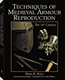 Techniques Of Medieval Armour Reproduction: The 14th Century (Medieval & Renaissance)
