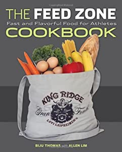 The Feed Zone Cookbook: Fast and Flavorful Food for Athletes