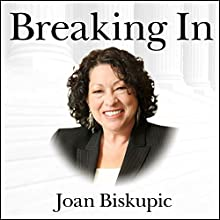 Breaking In: The Rise of Sonia Sotomayor and the Politics of Justice (       UNABRIDGED) by Joan Biskupic Narrated by Carrington MacDuffie