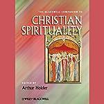 The Blackwell Companion to Christian Spirituality | Arthur Holder