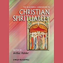 The Blackwell Companion to Christian Spirituality Audiobook by Arthur Holder Narrated by Jason Huggins, Marcella Rose Sciotto