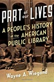 Part of Our Lives: A People s History of the American Public Library