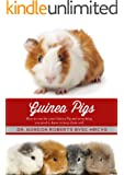 Guinea Pigs: How to care for your Guinea Pig and everything you need to keep them well
