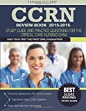CCRN Review Book 2015-2016: CCRN Study Guide and Practice Questions for the Critical Care Nursing Exam
