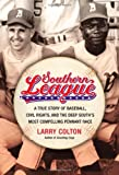 Southern League: A True Story of Baseball, Civil Rights, and the Deep Souths Most Compelling Pennant Race