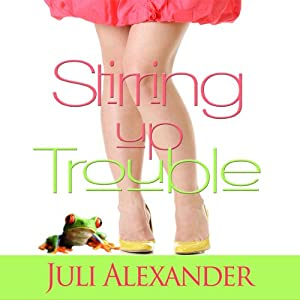 Stirring Up Trouble | [Juli Alexander]