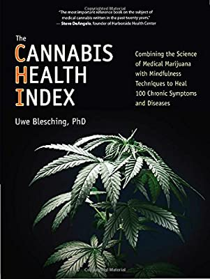 The Cannabis Health Index: Combining the Science of Medical Marijuana with Mindfulness Techniques To Heal 100 Chronic Symptoms and Diseases from North Atlantic Books