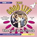 The Good Life, Volume 6: The Last Posh Frock (Dramatised) (       UNABRIDGED) by John Edmonde, Bob Larbey Narrated by Richard Briers, Felicity Kendal, Penelope Keith, Paul Eddington