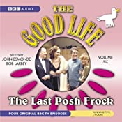 The Good Life, Volume 6: The Last Posh Frock (Dramatised) | [John Edmonde, Bob Larbey]