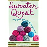 Sweater Quest: My Year of Knitting Dangerouslyby Adrienne Martini