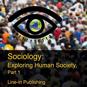 Sociology: Exploring Human Society, Part 1 | [Line-in Publishing]