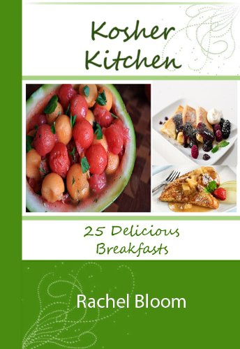 Kosher Breakfasts. 25 Delicious Kosher Meals (The Kosher Kitchen Book 1) by Rachel Bloom