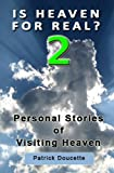 Is Heaven for Real? 2 Personal Stories of Visiting Heaven