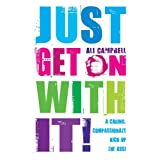 Just Get On With It!: A Caring, Compassionate Kick Up the Ass!by Ali Campbell