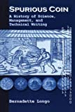 Spurious Coin: A History of Science, Management, and Technical Writing (Suny Series, Studies in Scientific & Technical Communication (Hardcover))