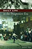 img - for Daily Life in the Progressive Era (The Greenwood Press Daily Life Through History Series: Daily Life in the United States) book / textbook / text book