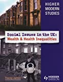 Higher Modern Studies Social Issues in the UK: Inequalities in Wealth and Health