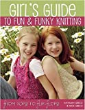 img - for Girl's Guide to Fun and Funky Knitting: Tops to Flip Flops book / textbook / text book