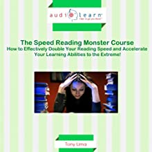 Speed Reading Monster Course: How to Effectively Double Your Reading Speed and Accelerate Your Learning Abilities to the Extreme! | Livre audio Auteur(s) : Tony Lima Narrateur(s) : S. Scholl