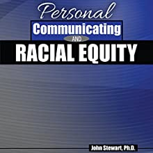 Personal Communicating and Racial Equity Audiobook by John Stewart Narrated by John Stewart