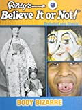 Body Bizarre (Ripley's Believe It Or Not! Disbelief and Shock!)