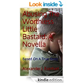Abusing The Worthless Little Bastard: A Novella: Based On A True Story