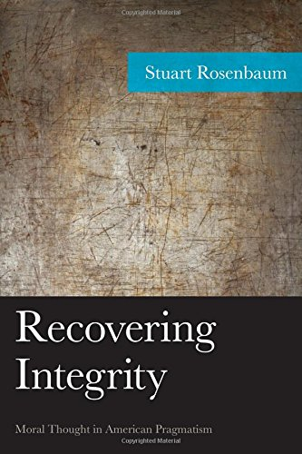 Recovering Integrity: Moral Thought in American Pragmatism (American Philosophy)