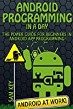 Android Programming in a Day! The Power Guide for Beginners In Android App Programming (Android, Android Programming, App...