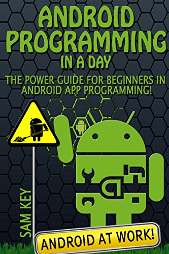 Android Programming in a Day! The Power Guide for Beginners In Android App Programming (Android, Android Programming, App Development, Android App Development, … App Programming, Rails, Ruby Programming) image