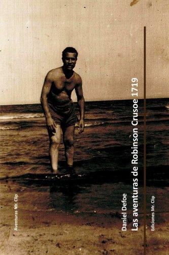 Las aventuras de Robinson Crusoe 1719 (Aventuras Mr. Clip) (Volume 2)  [Defoe, Daniel] (Tapa Blanda)