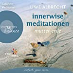 Innerwise Meditationen: Mutter Erde | Uwe Albrecht