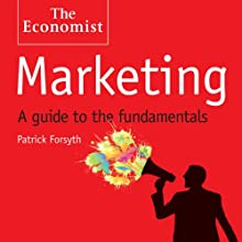 Marketing: A Guide to the Fundamentals: The Economist (       UNABRIDGED) by Patrick Forsyth Narrated by Barnaby Edwards