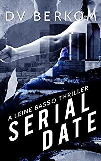 Serial Date: A Leine Basso Thriller by D.V. Berkom ebook deal