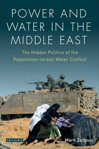 Power and Water in the Middle East: The Hidden Politics of the Palestinian-Israeli Water Conflict, by Mark Zeitoun