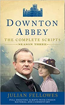 Downton Abbey: Series 3 Scripts (Official): Julian Fellowes