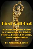 First Call Out: A comprehensive guide to competing in Bikini, Fitness, Figure, Women's Physique and Bodybuilding (Volume 1)