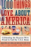1,000 Things to Love About America: Celebrating the Reasons Were Proud to Call the U.S.A. Home