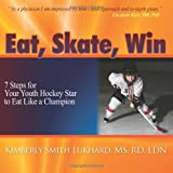 img - for Eat, Skate, Win: 7 Steps for Your Youth Hockey Star to Eat Like a Champion book / textbook / text book