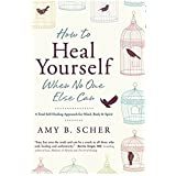 Buy How to Heal Yourself When No One Else Can: A Total Self-Healing Approach for Mind, Body, and Spirit