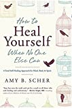 img - for How to Heal Yourself When No One Else Can: A Total Self-Healing Approach for Mind, Body, and Spirit book / textbook / text book