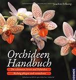 Orchideen-Handbuch: Die schönsten Arten und Hybriden. Richtig pflegen und vermehren