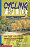 Cycling the Great Divide: From Canada to Mexico on America s Premier Long Distance Mountain Bike Route
