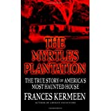 The Myrtles Plantation: The True Story of America's Most Haunted House ~ Frances Kermeen