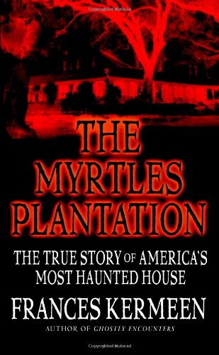 The Myrtles Plantation: The True Story of America's Most Haunted House