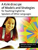A Kaleidoscope of Models and Strategies for Teaching English to Speakers of Other Languages
